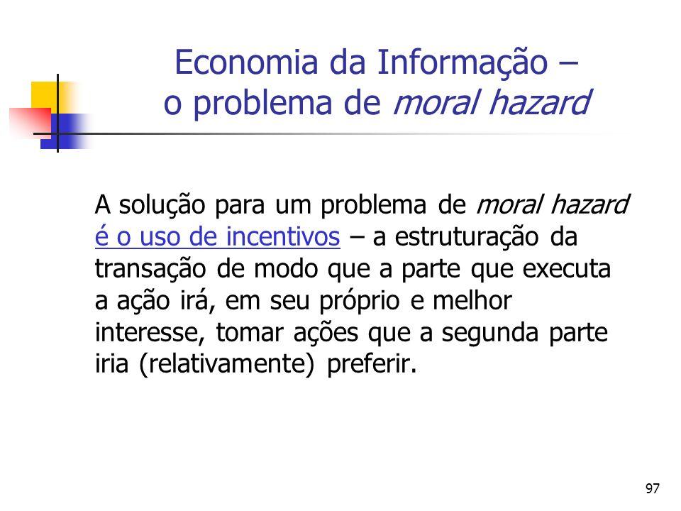 97 Economia da Informação – o problema de moral hazard A solução para um problema de moral hazard é o uso de incentivos – a estruturação da transação