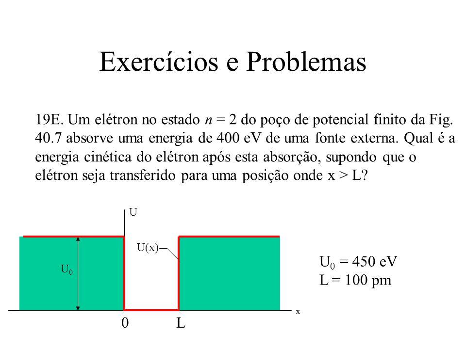 Exercícios e Problemas 19E. Um elétron no estado n = 2 do poço de potencial finito da Fig. 40.7 absorve uma energia de 400 eV de uma fonte externa. Qu