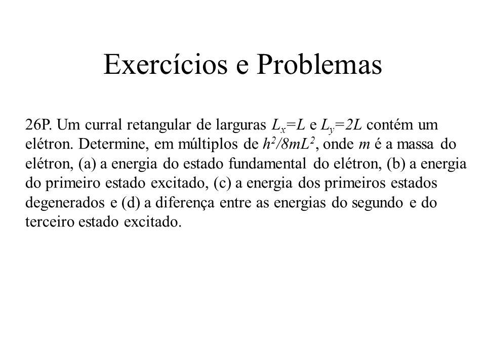 Exercícios e Problemas 26P. Um curral retangular de larguras L x =L e L y =2L contém um elétron. Determine, em múltiplos de h 2 /8mL 2, onde m é a mas