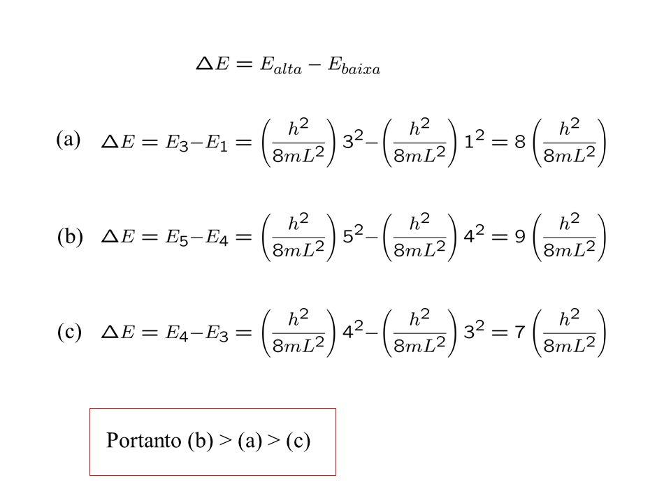 (a) (b) (c) Portanto (b) > (a) > (c)