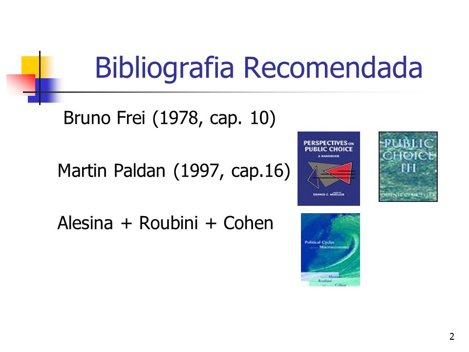 2 Bibliografia Recomendada Bruno Frei (1978, cap. 10) Martin Paldan (1997, cap.16) Alesina + Roubini + Cohen