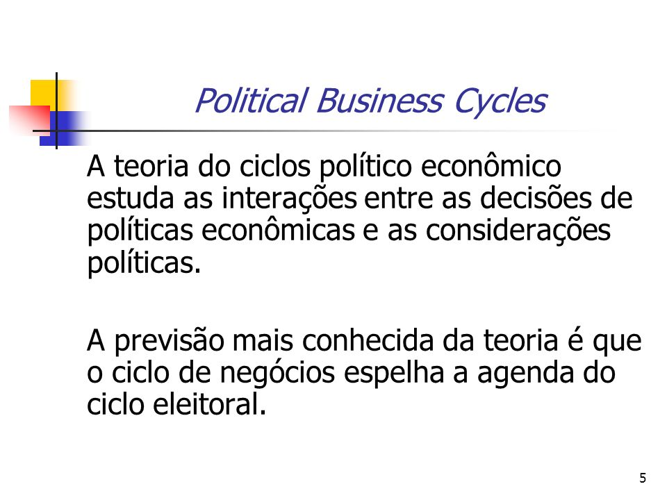 26 Political Business Cycles: Modelos Oportunistas X Modelos Partidários Os modelos partidários focalizam as diferenças nas políticas e resultados com conseqüências de diferentes orientações ideológicas do governo.