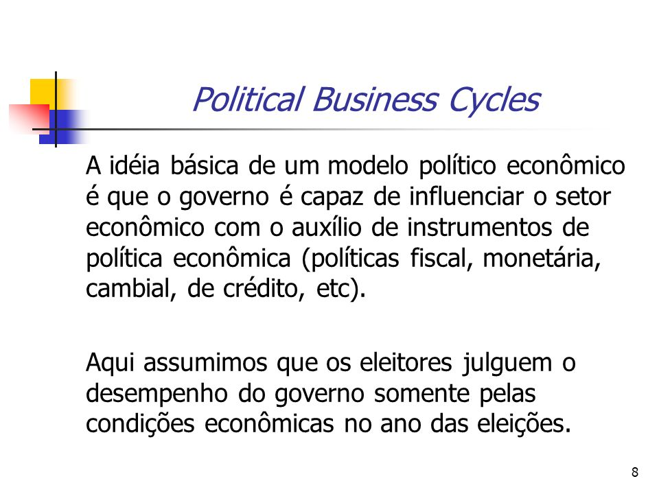 29 Political Business Cycles: Modelos Oportunistas Tradicionais Implicações Empíricas: - expansão no ano ou dois antes das eleições; - o PIB cresce acima da taxa média ou normal antes das eleições; - o desemprego cai abaixo do normal antes das eleições; - política monetária expancionista antes das eleições;