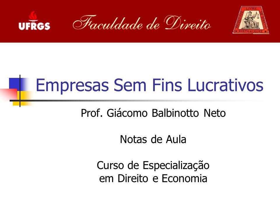Empresas Sem Fins Lucrativos Prof. Giácomo Balbinotto Neto Notas de Aula Curso de Especialização em Direito e Economia