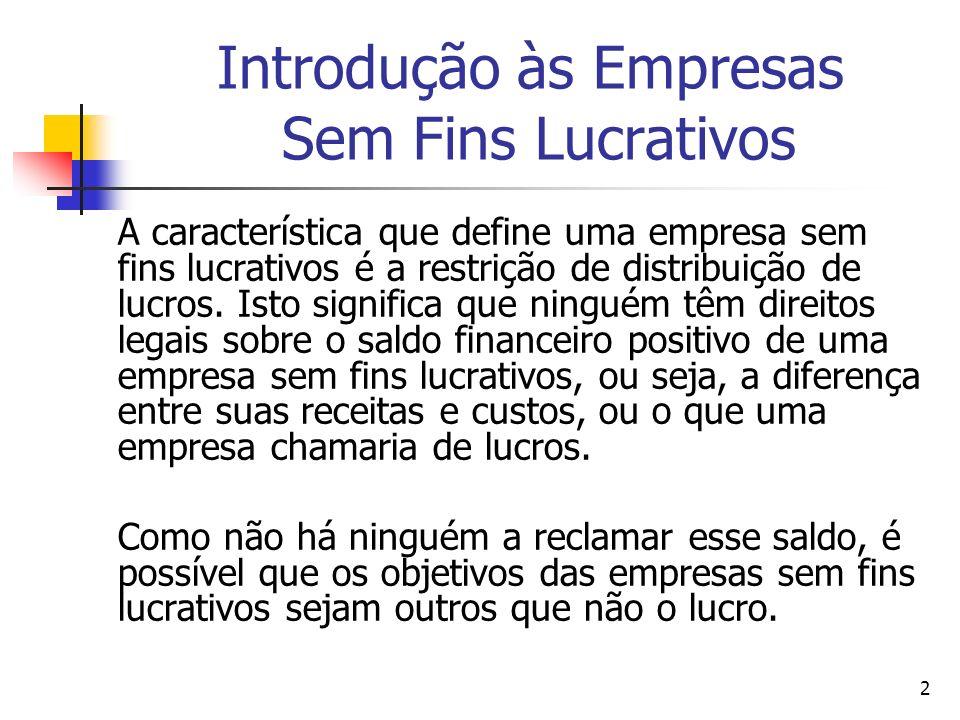 2 Introdução às Empresas Sem Fins Lucrativos A característica que define uma empresa sem fins lucrativos é a restrição de distribuição de lucros. Isto
