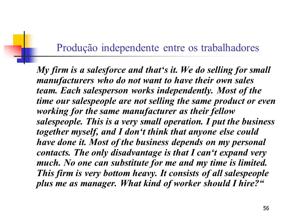 56 Produção independente entre os trabalhadores My firm is a salesforce and thats it.