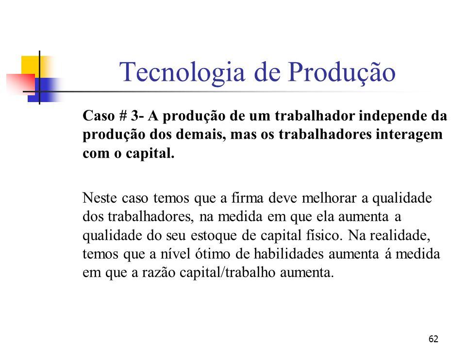 62 Tecnologia de Produção Caso # 3- A produção de um trabalhador independe da produção dos demais, mas os trabalhadores interagem com o capital. Neste