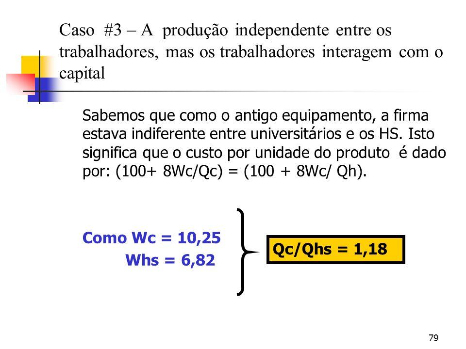 79 Caso #3 – A produção independente entre os trabalhadores, mas os trabalhadores interagem com o capital Sabemos que como o antigo equipamento, a firma estava indiferente entre universitários e os HS.
