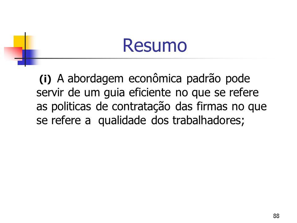 88 Resumo (i) A abordagem econômica padrão pode servir de um guia eficiente no que se refere as politicas de contratação das firmas no que se refere a qualidade dos trabalhadores;