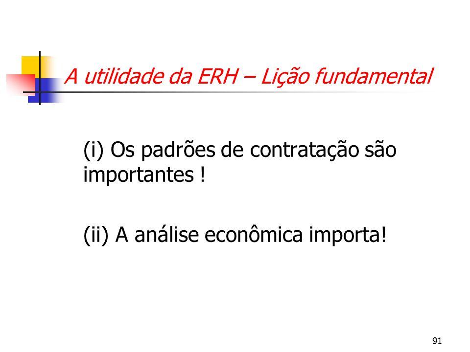 91 A utilidade da ERH – Lição fundamental (i) Os padrões de contratação são importantes ! (ii) A análise econômica importa!