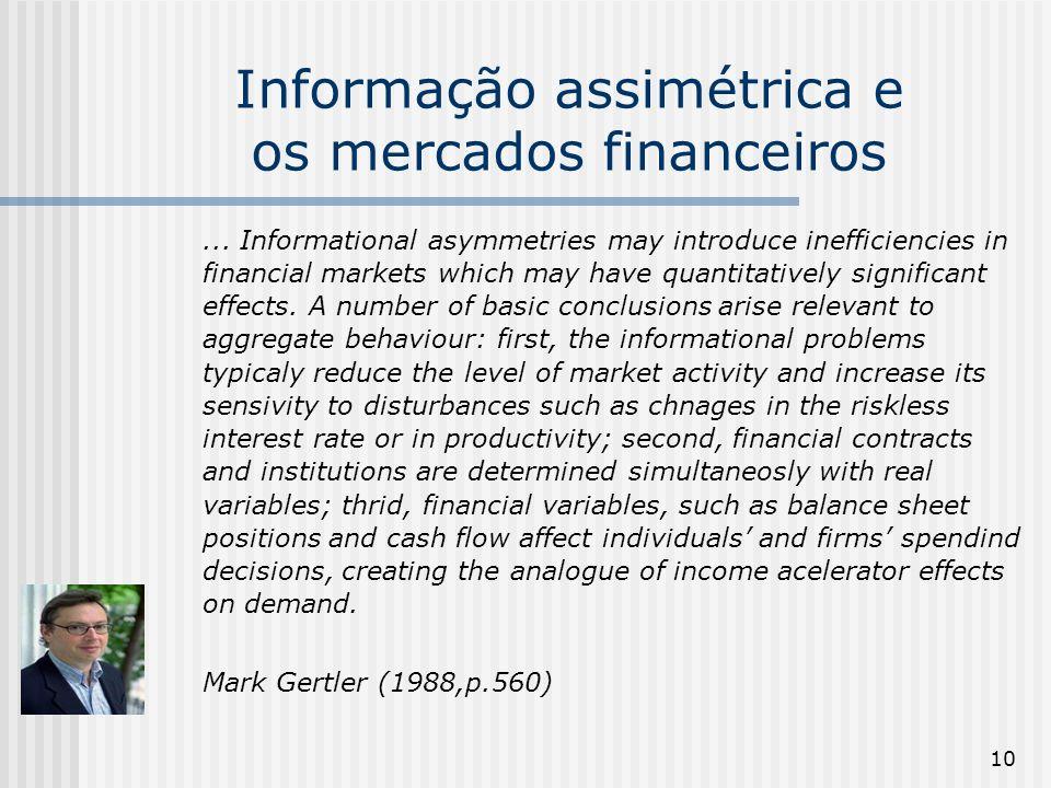 10 Informação assimétrica e os mercados financeiros... Informational asymmetries may introduce inefficiencies in financial markets which may have quan