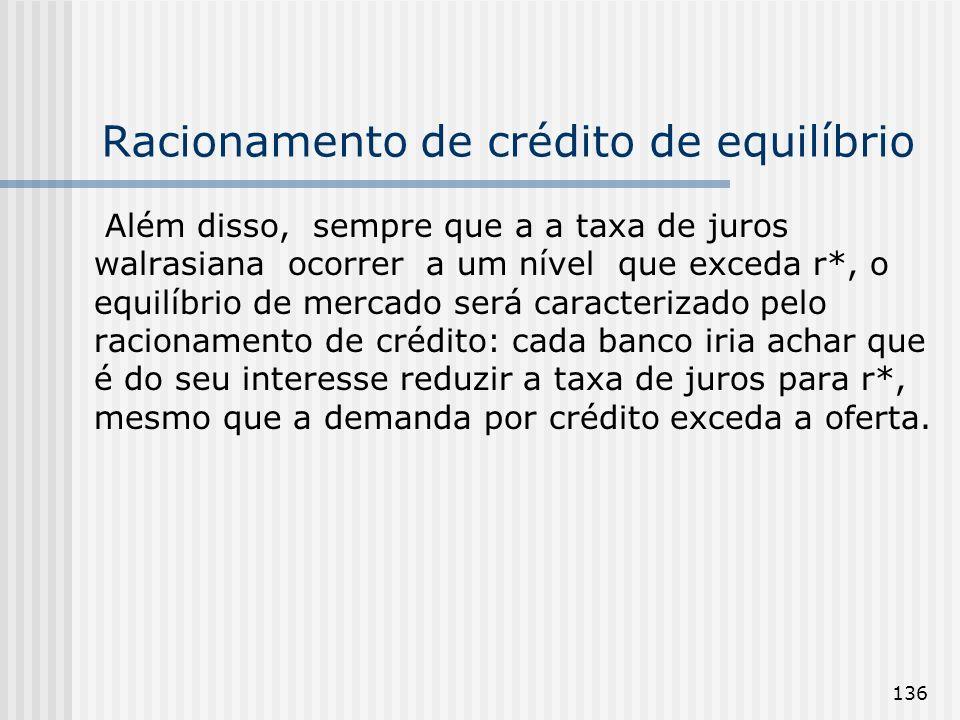 136 Racionamento de crédito de equilíbrio Além disso, sempre que a a taxa de juros walrasiana ocorrer a um nível que exceda r*, o equilíbrio de mercad