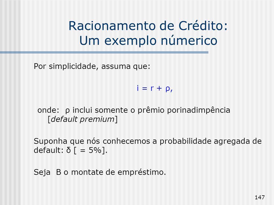 147 Por simplicidade, assuma que: i = r + ρ, onde: ρ inclui somente o prêmio porinadimpência [default premium] Suponha que nós conhecemos a probabilidade agregada de default: δ [ = 5%].
