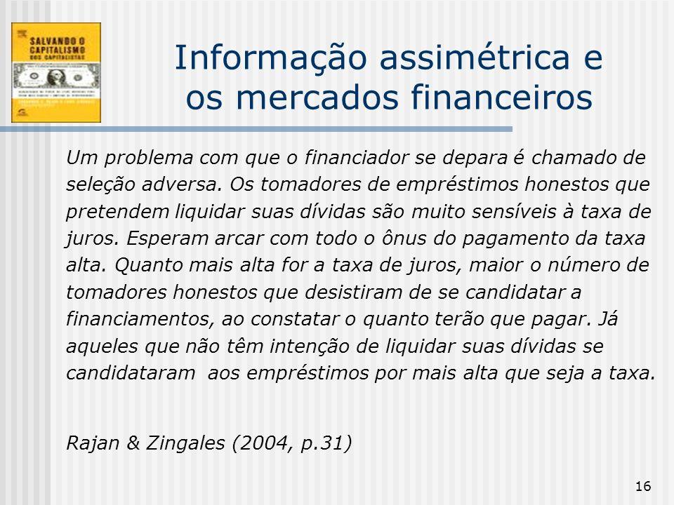 16 Informação assimétrica e os mercados financeiros Um problema com que o financiador se depara é chamado de seleção adversa. Os tomadores de emprésti