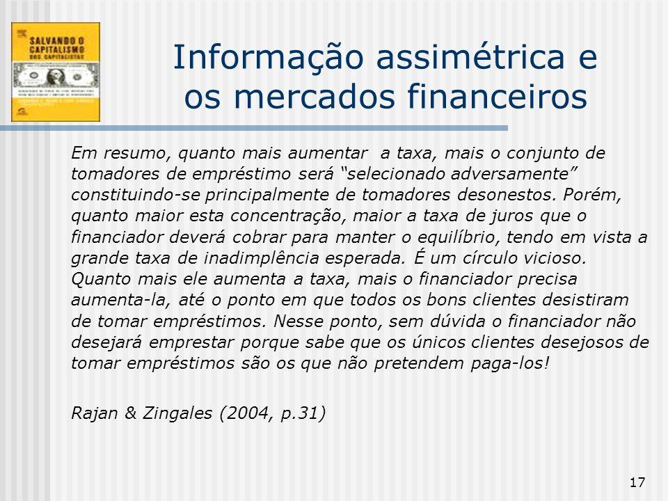 17 Informação assimétrica e os mercados financeiros Em resumo, quanto mais aumentar a taxa, mais o conjunto de tomadores de empréstimo será selecionad