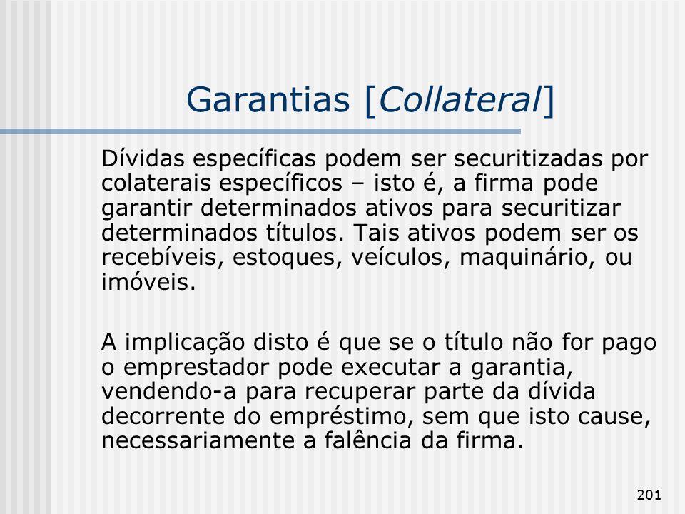 201 Garantias [Collateral] Dívidas específicas podem ser securitizadas por colaterais específicos – isto é, a firma pode garantir determinados ativos
