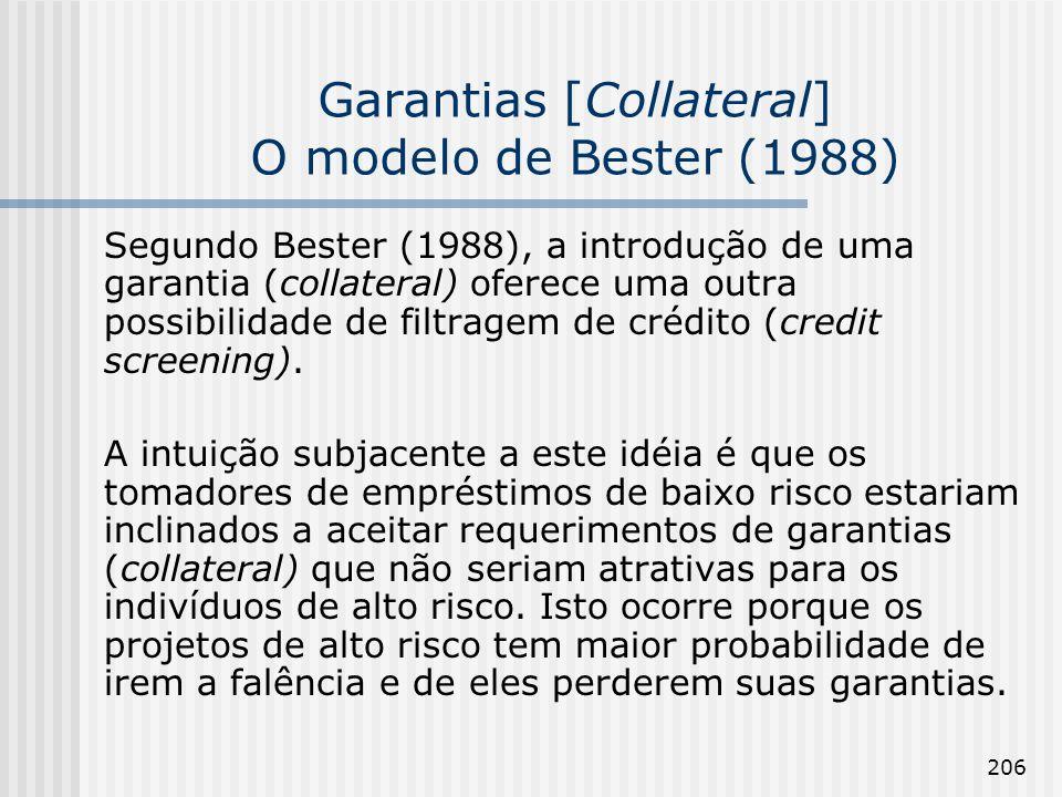 206 Garantias [Collateral] O modelo de Bester (1988) Segundo Bester (1988), a introdução de uma garantia (collateral) oferece uma outra possibilidade de filtragem de crédito (credit screening).