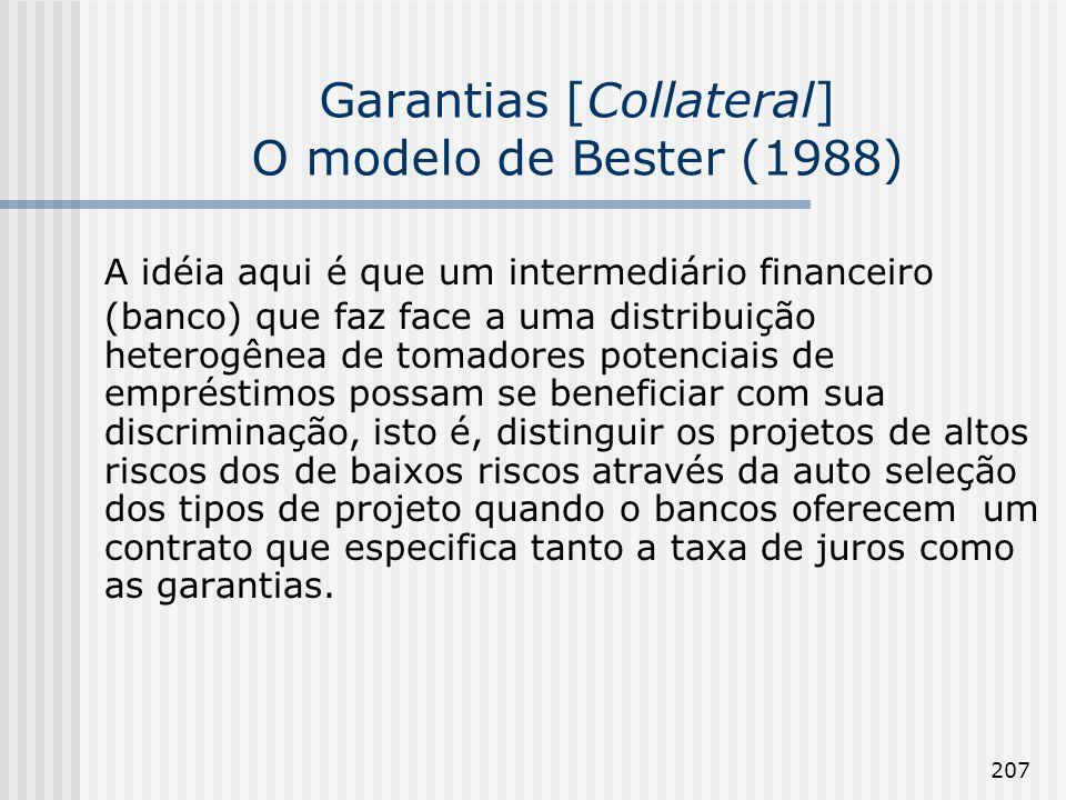 207 Garantias [Collateral] O modelo de Bester (1988) A idéia aqui é que um intermediário financeiro (banco) que faz face a uma distribuição heterogêne