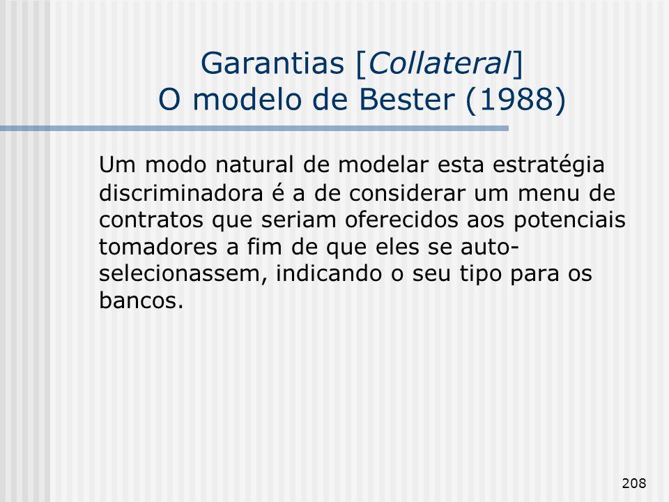 208 Garantias [Collateral] O modelo de Bester (1988) Um modo natural de modelar esta estratégia discriminadora é a de considerar um menu de contratos