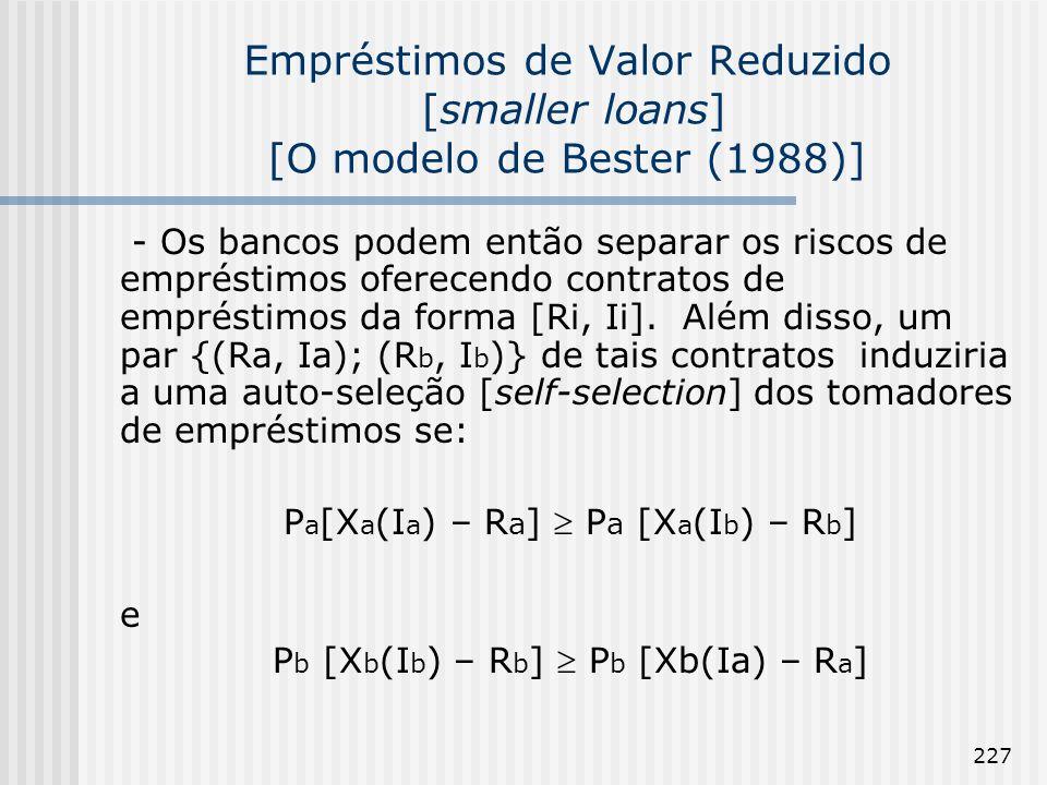 227 Empréstimos de Valor Reduzido [smaller loans] [O modelo de Bester (1988)] - Os bancos podem então separar os riscos de empréstimos oferecendo contratos de empréstimos da forma [Ri, Ii].