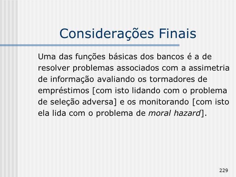 229 Considerações Finais Uma das funções básicas dos bancos é a de resolver problemas associados com a assimetria de informação avaliando os tormadore