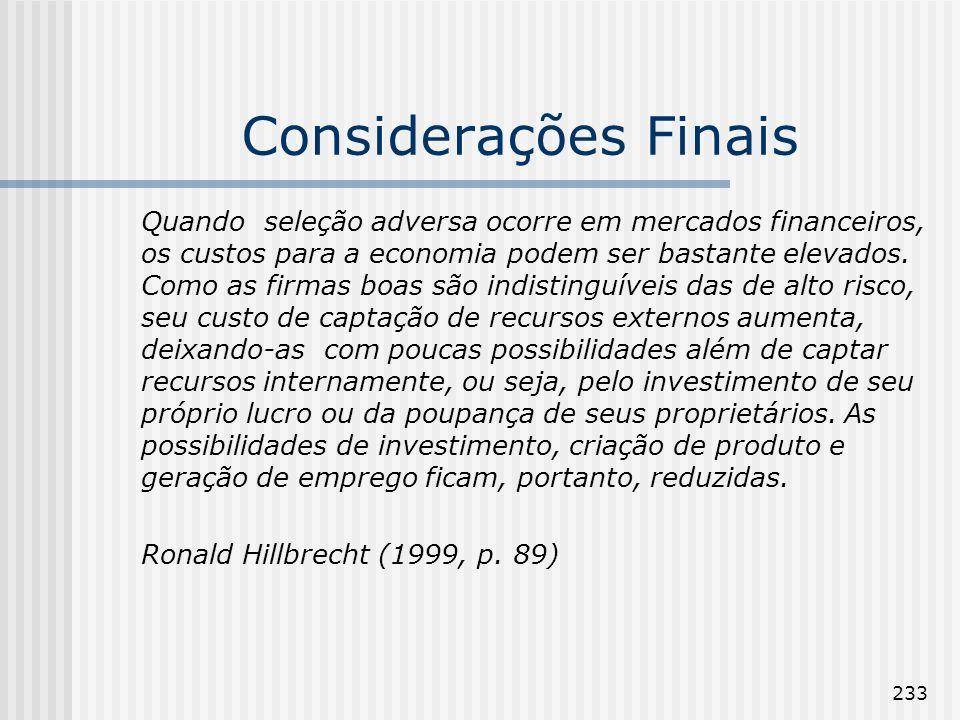 233 Considerações Finais Quando seleção adversa ocorre em mercados financeiros, os custos para a economia podem ser bastante elevados. Como as firmas