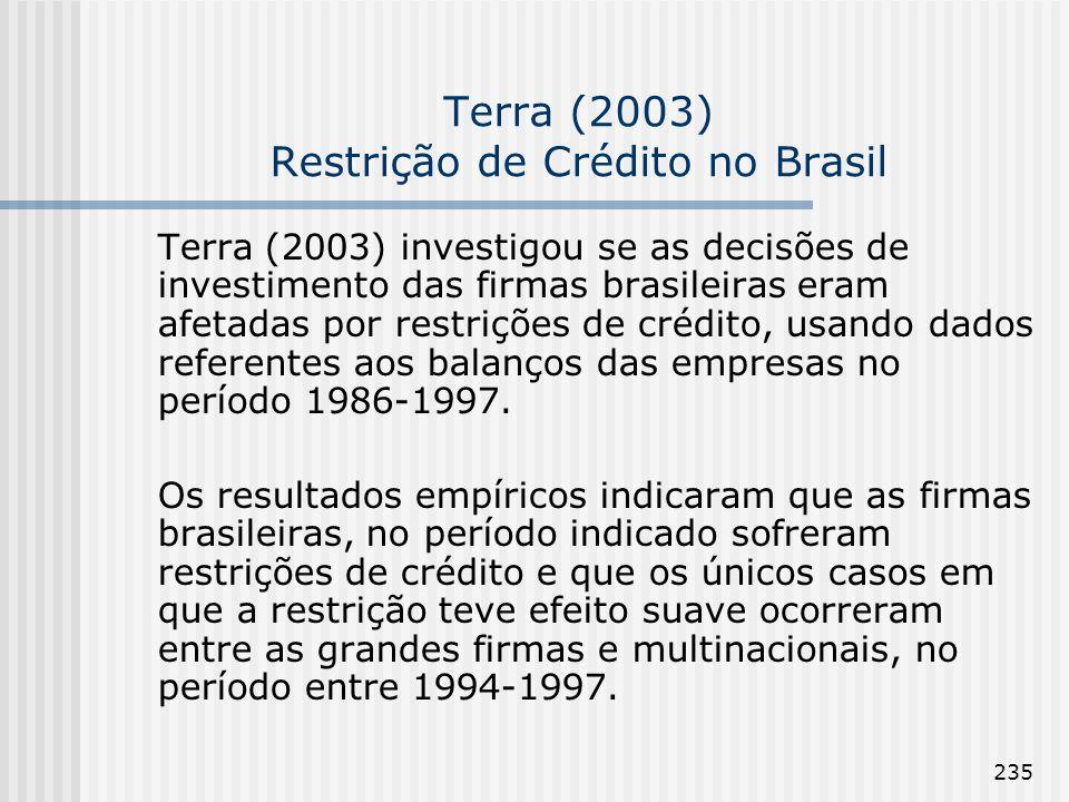 235 Terra (2003) Restrição de Crédito no Brasil Terra (2003) investigou se as decisões de investimento das firmas brasileiras eram afetadas por restrições de crédito, usando dados referentes aos balanços das empresas no período 1986-1997.