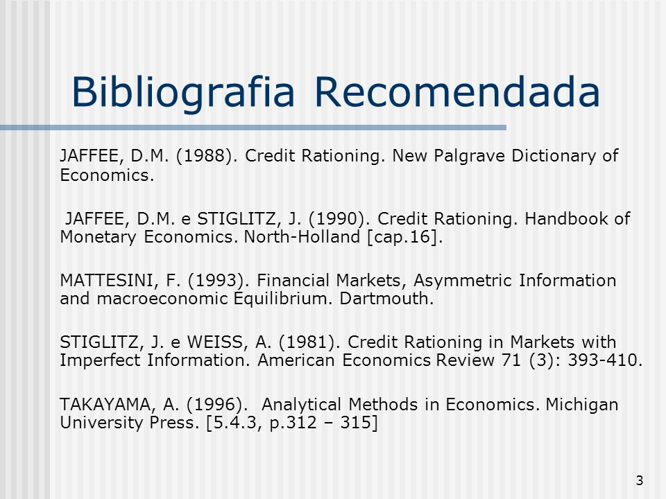 3 Bibliografia Recomendada JAFFEE, D.M.(1988). Credit Rationing.