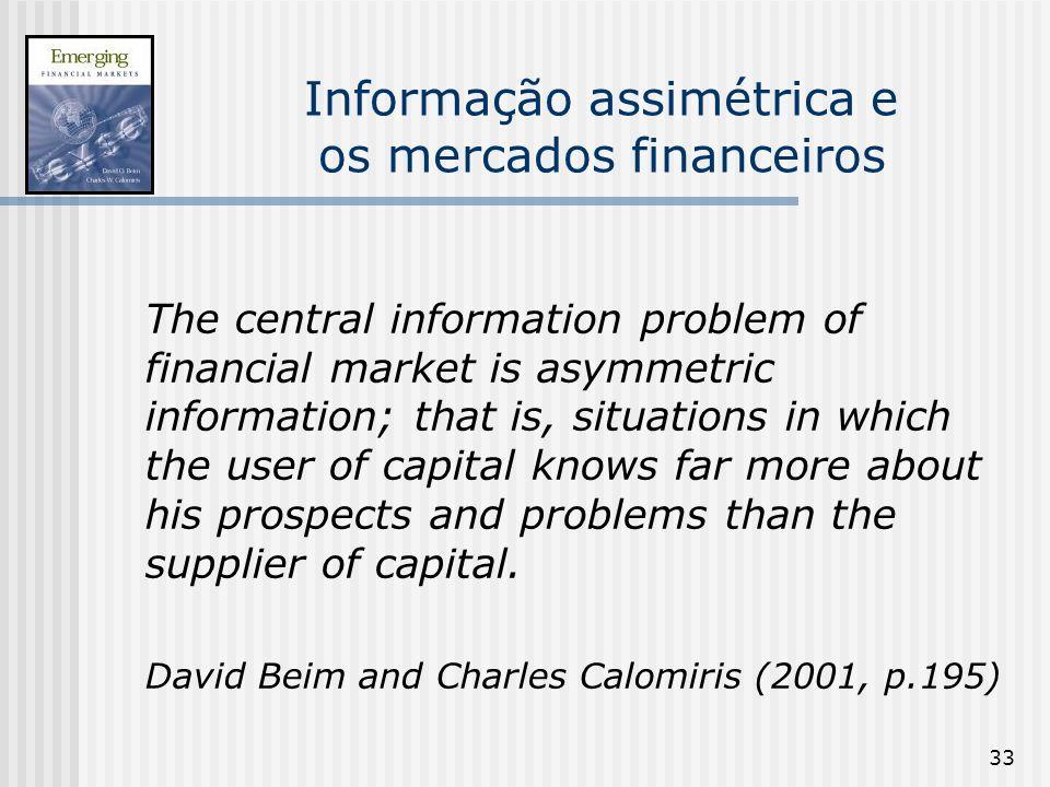 33 Informação assimétrica e os mercados financeiros The central information problem of financial market is asymmetric information; that is, situations