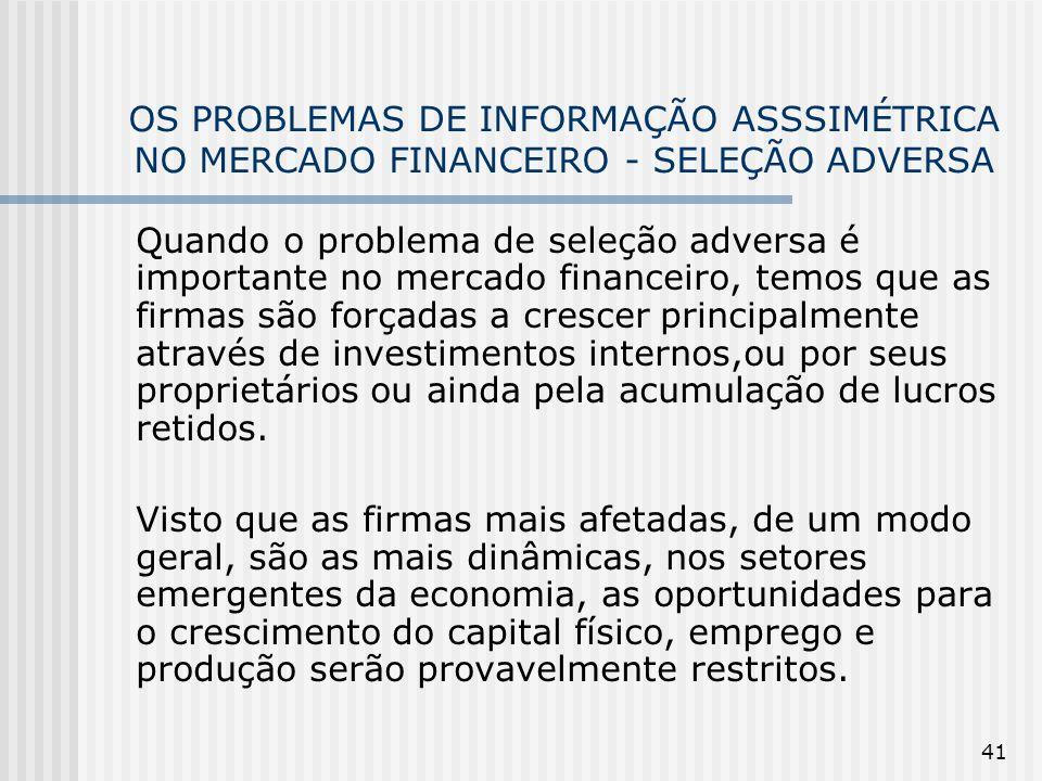 41 OS PROBLEMAS DE INFORMAÇÃO ASSSIMÉTRICA NO MERCADO FINANCEIRO - SELEÇÃO ADVERSA Quando o problema de seleção adversa é importante no mercado financ