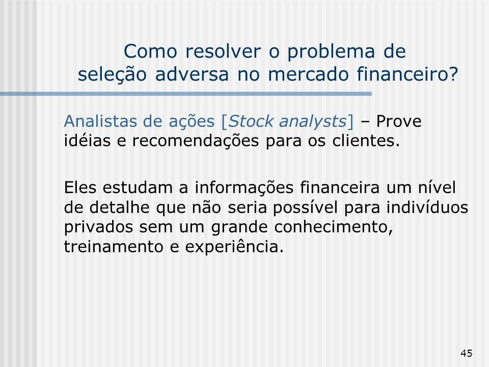 45 Como resolver o problema de seleção adversa no mercado financeiro? Analistas de ações [Stock analysts] – Prove idéias e recomendações para os clien