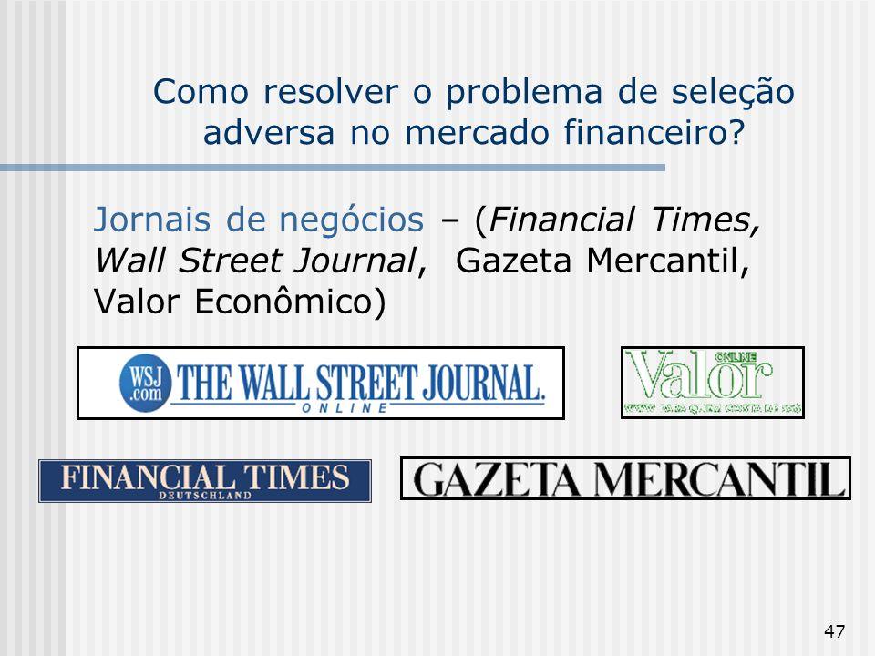 47 Como resolver o problema de seleção adversa no mercado financeiro? Jornais de negócios – (Financial Times, Wall Street Journal, Gazeta Mercantil, V