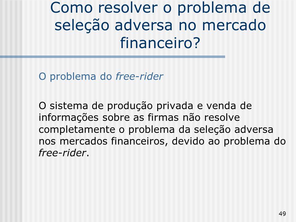 49 Como resolver o problema de seleção adversa no mercado financeiro? O problema do free-rider O sistema de produção privada e venda de informações so
