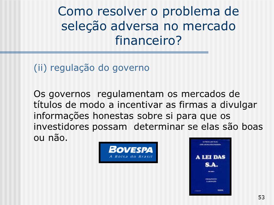 53 Como resolver o problema de seleção adversa no mercado financeiro? (ii) regulação do governo Os governos regulamentam os mercados de títulos de mod