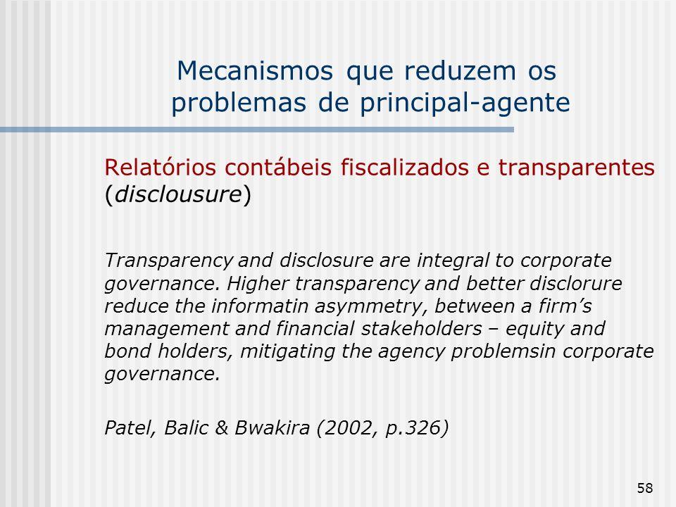 58 Mecanismos que reduzem os problemas de principal-agente Relatórios contábeis fiscalizados e transparentes (disclousure) Transparency and disclosure