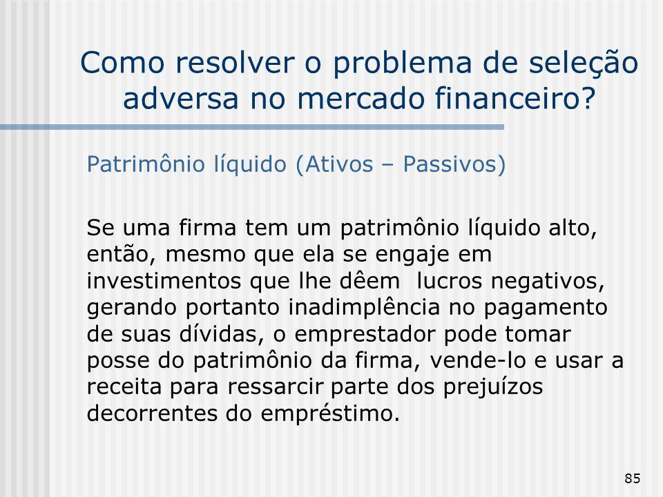 85 Como resolver o problema de seleção adversa no mercado financeiro? Patrimônio líquido (Ativos – Passivos) Se uma firma tem um patrimônio líquido al