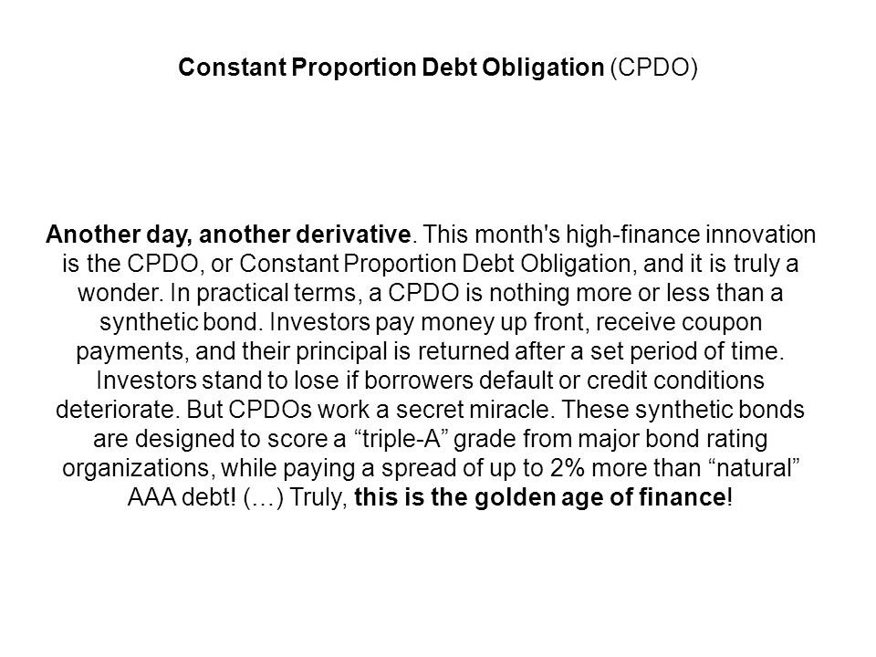 Constant Proportion Debt Obligation (CPDO) Another day, another derivative.