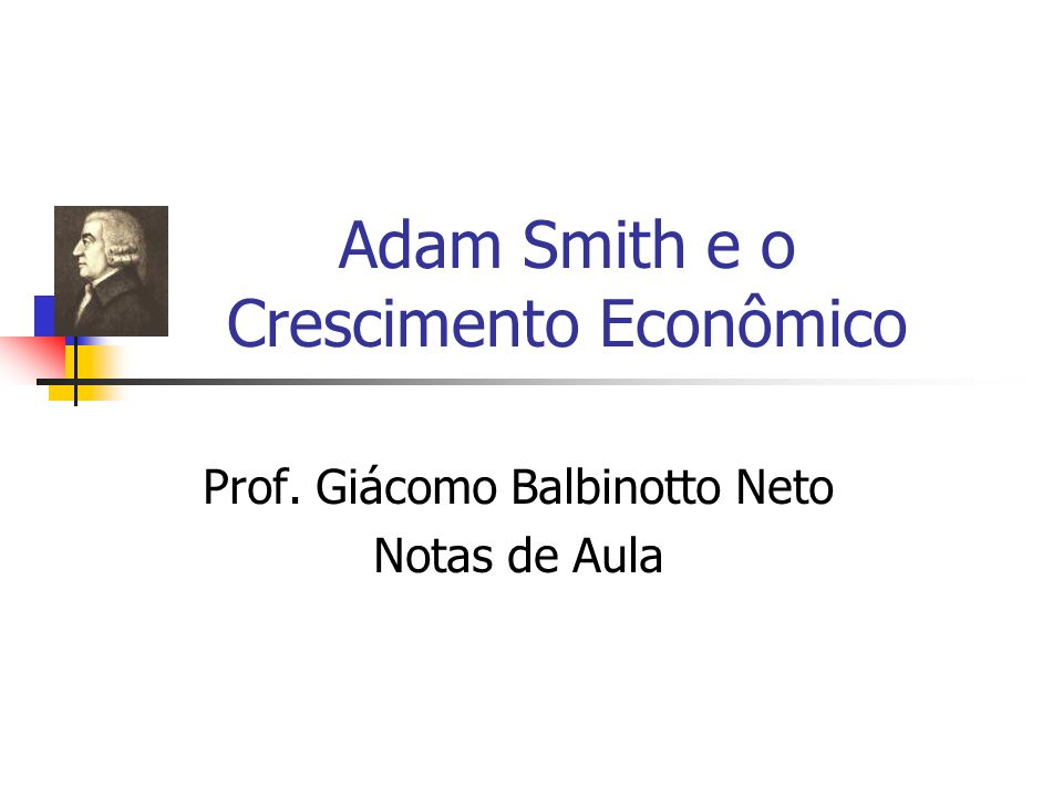 61 O papel das instituições em Adam Smith (1776) Para Smith (1776) a principal causa do crescimento econômico é a especialização e a divisão do trabalho.