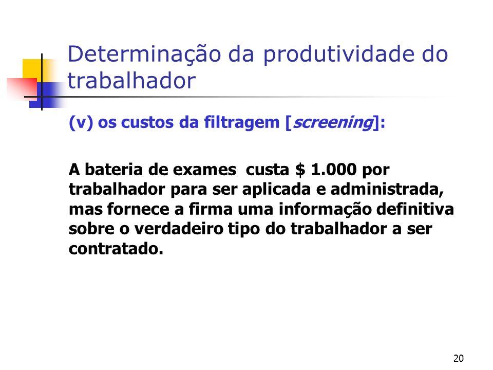 20 Determinação da produtividade do trabalhador (v) os custos da filtragem [screening]: A bateria de exames custa $ 1.000 por trabalhador para ser apl