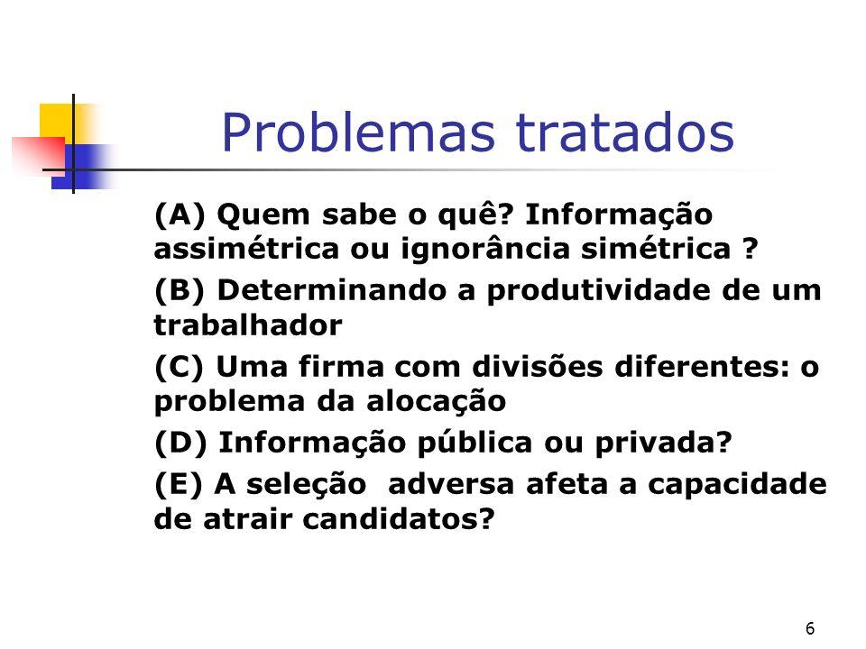 6 Problemas tratados (A) Quem sabe o quê? Informação assimétrica ou ignorância simétrica ? (B) Determinando a produtividade de um trabalhador (C) Uma