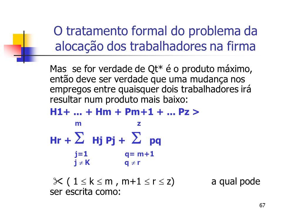 67 O tratamento formal do problema da alocação dos trabalhadores na firma Mas se for verdade de Qt* é o produto máximo, então deve ser verdade que uma