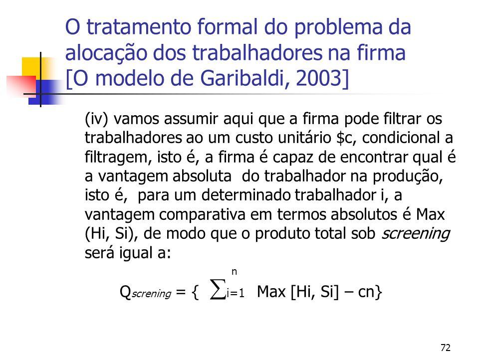 72 O tratamento formal do problema da alocação dos trabalhadores na firma [O modelo de Garibaldi, 2003] (iv) vamos assumir aqui que a firma pode filtr