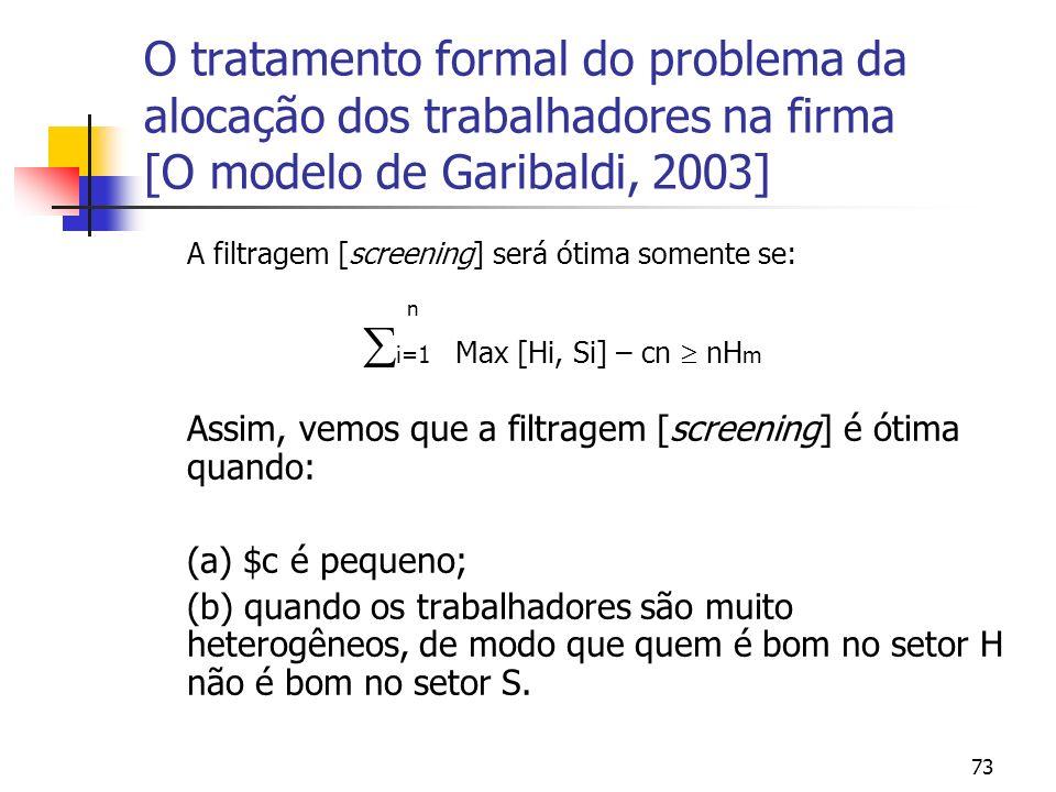 73 O tratamento formal do problema da alocação dos trabalhadores na firma [O modelo de Garibaldi, 2003] A filtragem [screening] será ótima somente se: