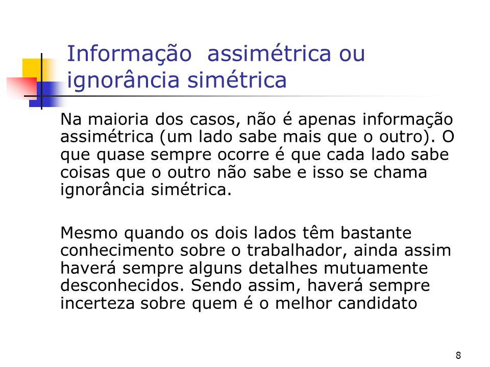 8 Informação assimétrica ou ignorância simétrica Na maioria dos casos, não é apenas informação assimétrica (um lado sabe mais que o outro). O que quas