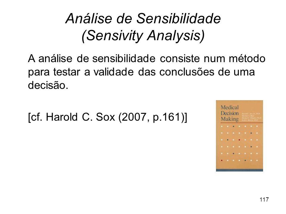 117 Análise de Sensibilidade (Sensivity Analysis) A análise de sensibilidade consiste num método para testar a validade das conclusões de uma decisão.