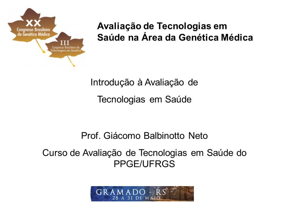Avaliação de Tecnologias em Saúde na Área da Genética Médica Prof. Giácomo Balbinotto Neto Curso de Avaliação de Tecnologias em Saúde do PPGE/UFRGS In