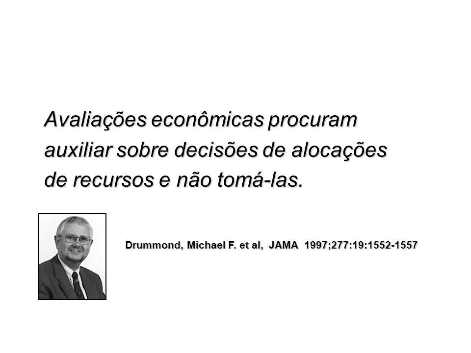 Avaliações econômicas procuram auxiliar sobre decisões de alocações de recursos e não tomá-las. Drummond, Michael F. et al, JAMA 1997;277:19:1552-1557