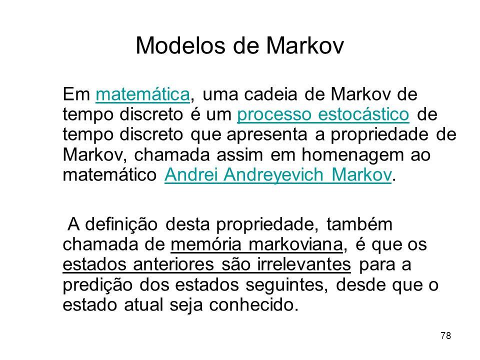 78 Modelos de Markov Em matemática, uma cadeia de Markov de tempo discreto é um processo estocástico de tempo discreto que apresenta a propriedade de