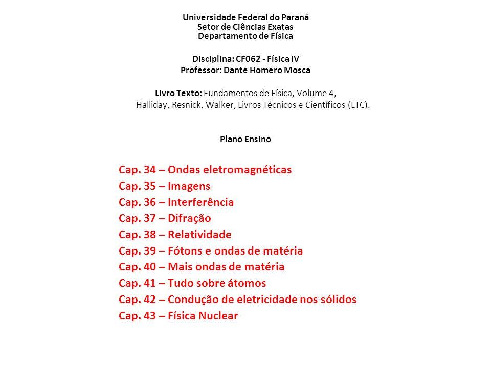 Universidade Federal do Paraná Setor de Ciências Exatas Departamento de Física Disciplina: CF062 - Física IV Professor: Dante Homero Mosca Livro Texto