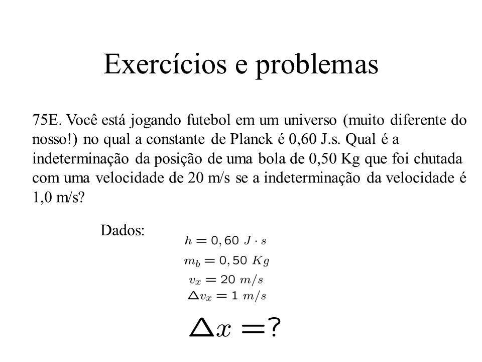 Exercícios e problemas 75E. Você está jogando futebol em um universo (muito diferente do nosso!) no qual a constante de Planck é 0,60 J.s. Qual é a in